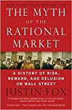 img - for The Myth of the Rational Market Publisher: Harper Paperbacks; Reprint edition book / textbook / text book