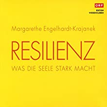 Resilienz: Was die Seele stark macht Hörbuch von Margarethe Engelhardt-Krajanek Gesprochen von: Margarethe Engelhardt-Krajanek