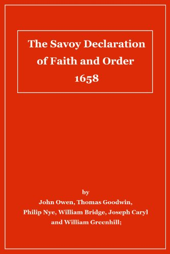 Thomas Goodwin - The Savoy Declaration of Faith and Order 1658 (with comparisons to the Westminster Confession)