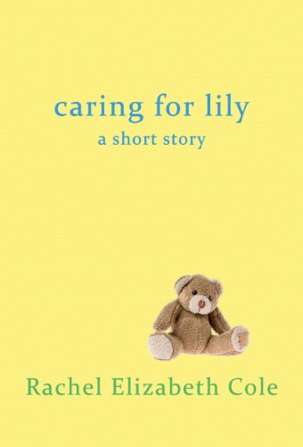 E-book - Caring For Lily: A Short Story by Rachel Elizabeth Cole