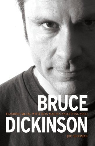 Bruce Dickinson: Flashing Metal with Iron Maiden and Flying Solo: Flashing Metal with