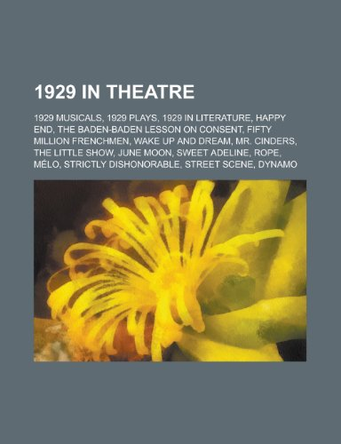 1929 in Theatre: 1929 Musicals, 1929 Plays, 1929 in Literature, Happy End, the Baden-Baden Lesson on Consent, Fifty Million Frenchmen