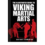 The Illustrated Guide to Viking Martial Artsby Antony Cummins