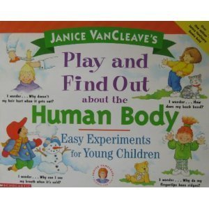 Janice VanCleave's play and find out about the human body: Easy experiments for young children (Janice VanCleave science