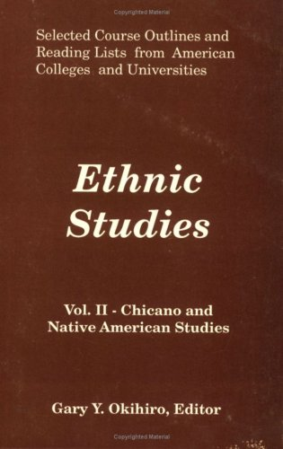 Ethnic Studies: Chicano and Native American Studies : Selected Course Outlines and Reading Lists from American Colleges