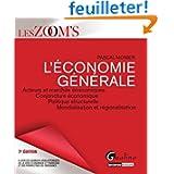 L'économie générale : Acteurs et marchés économiques - Conjoncture économique - Politique structurelle - Mondialisation...