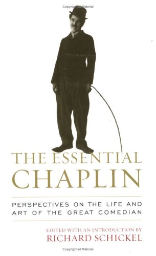 The Essential Chaplin: Perspectives on the Life and Art...