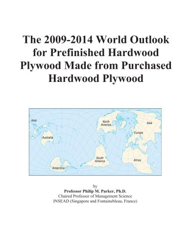 The 2009-2014 World Outlook for Prefinished Hardwood Plywood Made from Purchased Hardwood Plywood