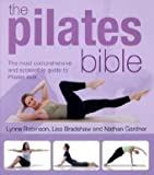 Lisa Bradshaw, Nathan Gardner Lynne Robinson The Pilates Bible: The Most Comprehensive and Accessible Guide to Pilates Ever by Lynne Robinson, Lisa Bradshaw, Nathan Gardner (2010)