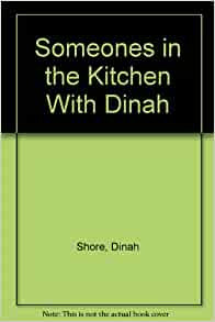 Someones In The Kitchen With Dinah Dinah Shore Amazon