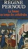echange, troc Régine Pernoud - La Femme Au Temps Des Cathédrales