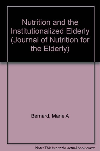Nutrition And The Institutionalized Elderly (Journal Of Nutrition For The Elderly)
