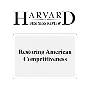 Restoring American Competitiveness (Harvard Business Review) Periodical