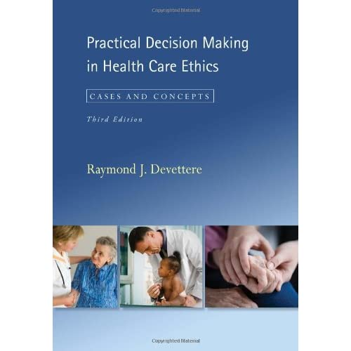 Practical Decision Making in Health Care Ethics: Cases and Concepts 3rd Edition