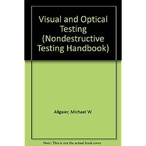 Visual and Optical Testing (Nondestructive Testing Handbook)