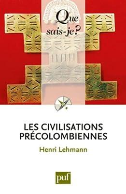 Les civilisations précolombiennes de Henri Lehmann