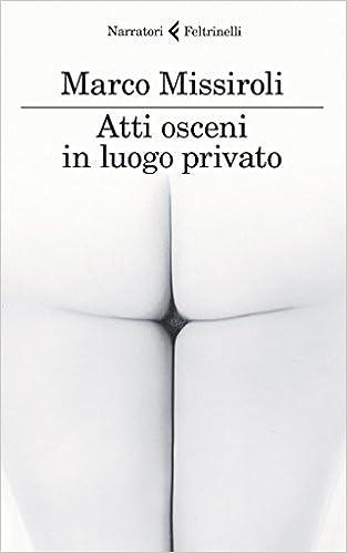 Marco Missiroli, Atti osceni in luogo privato