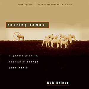 Roaring Lambs: A Gentle Plan to Radically Change Your World | [Robert Briner]