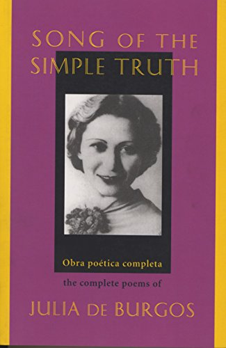 Song of the Simple Truth: The Complete Poems of Julia de Burgos (Dual Language Edition:: Spanish, English) (Spanish and English Edition)