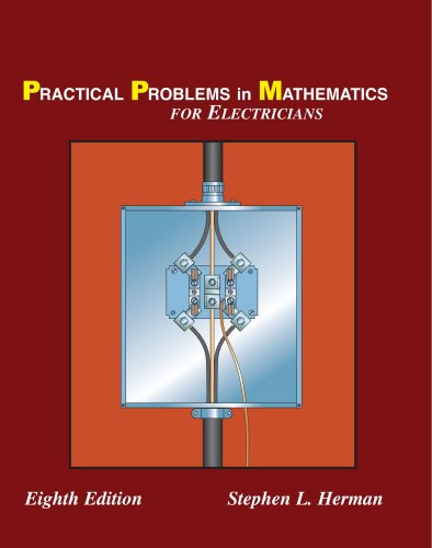 Practical Problems in Mathematics for Electricians, 8E (Practical Problems in Mathematics Series) - Delmar Cengage Learning - 1428324011 - ISBN: 1428324011 - ISBN-13: 9781428324015