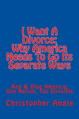 I Want A Divorce: Why America Needs To Go Its Separate Ways
