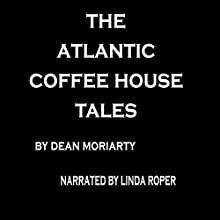 The Atlantic Coffee House Tales Audiobook by Dean Moriarty Narrated by Linda Roper