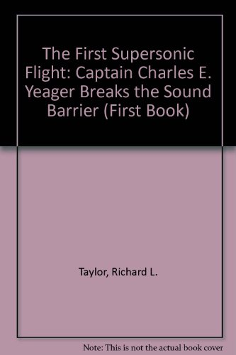 The First Supersonic Flight: Captain Charles E. Yeager Breaks The Sound Barrier (First Book)