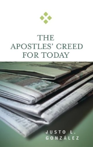 The Apostles' Creed for Today, JUSTO L. GONZALEZ