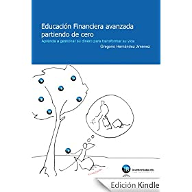 Educación Financiera avanzada partiendo de cero (Aprenda a gestionar su dinero para transformar su vida)