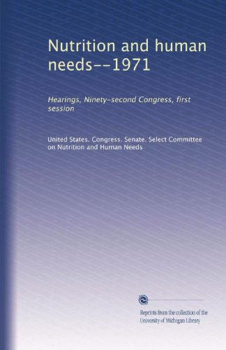 Nutrition And Human Needs--1971: Hearings, Ninety-Second Congress, First Session