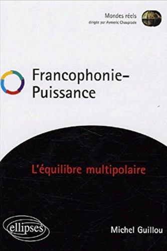 Francophonie - Puissance : L'équilibre multipolaire