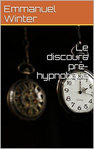 Le discours pré-hypnotique: l'hypnose avant l'hypnose