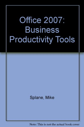 BUSINESS PRODUCTIVITY TOOLS: OFFICE 2007: EXCEL,...