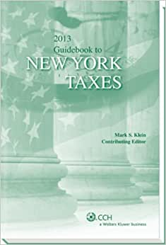 New York Taxes, Guidebook To (2013) (State Tax Guidebooks)