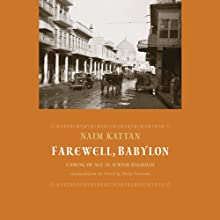 Farewell Babylon: Coming of Age in Jewish Baghdad (       UNABRIDGED) by Naim Kattan Narrated by A. C. Fellner