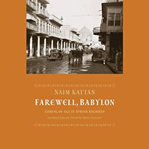 Farewell Babylon: Coming of Age in Jewish Baghdad | [Naim Kattan]