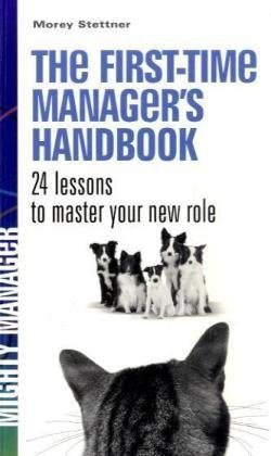 The First Time Manager's Handbook. 24 Lessons to Master Your New Role. (UK ed) (Mighty Manager)