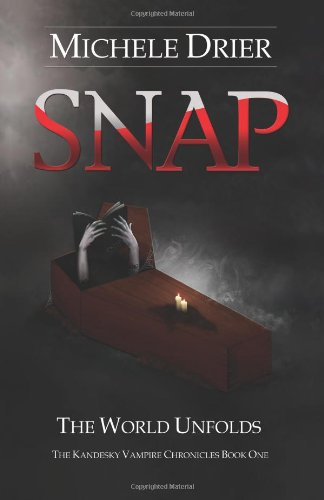 SNAP: The World Unfolds: Book one of the Kandesky Vampire Chronicles (Volume 1)