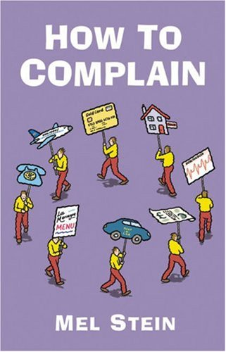 How to Complain: Spot the Tactics Employed by Companies Dealing with Complaints and Turn the Tables on Them