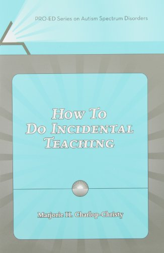 How to Do Incidental Teaching (Pro-ed Series on Autism Spectrum Disorders)