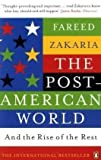 The Post-American World and the Rise of the Rest. Fareed Zakaria