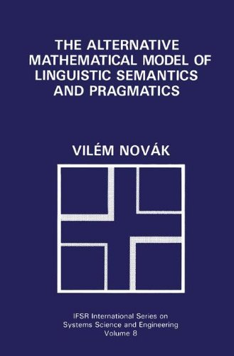 The Alternative Mathematical Model of Linguistic Semantics and Pragmatics (IFSR International Series on Systems Science and Engineering)