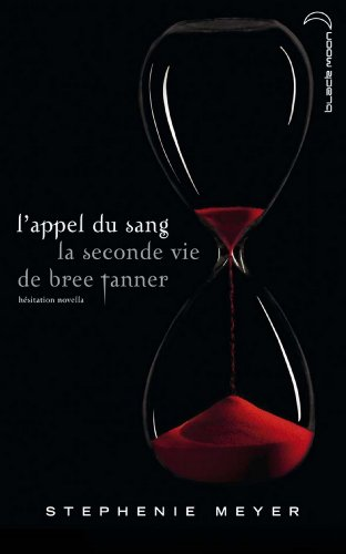 Stephenie Meyer - Saga Twilight - L'appel du sang: La seconde vie de Bree Tanner (Black Moon) (French Edition)