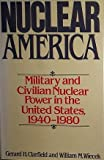 img - for Nuclear America: Military and Civilian Nuclear Power in the United States, 1940-1980 book / textbook / text book