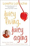 Juicy Living, Juicy Aging: Kick Up Your Heels Before Youre Too Short to Wear ...