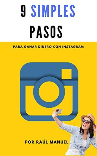 9 Simples Pasos para Ganar Dinero con Instagram: INCLUYE UN REGALO DE MÁS DE 10 DÓLARES ADENTRO