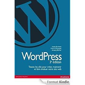 Wordpress: Toutes les cl�s pour cr�er, maintenir et faire �voluer votre site web