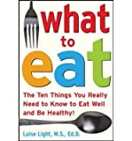 img - for [(What to Eat: The Ten Things You Really Need to Know to Eat Well and be Healthy)] [Author: Luise Light] published on (August, 2006) book / textbook / text book