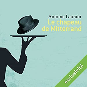 Le chapeau de Mitterrand | Livre audio