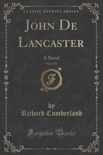 John De Lancaster, Vol. 3 of 3: A Novel (Classic Reprint)